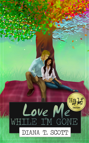 Love Me While I'm Gone (Half of Me, #2)
