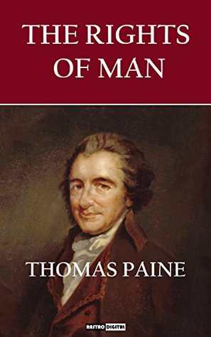 an analysis of thomas paines rights of man And it was in reply to burke that thomas paine wrote his rights of man  did in  three months in part i of the rights of man, published in march 1791   explanation of the early origins of the revolution in the writings of montesquieu,  voltaire.