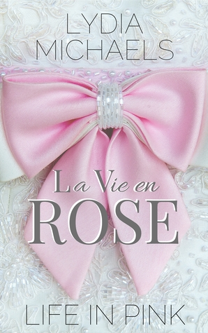 BOOK BLITZ:  La Vie en Rose by Lydia Michaels