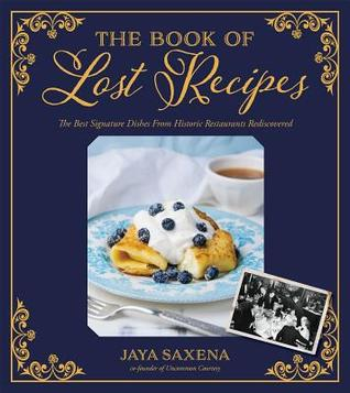 The Book of Lost Recipes: The Best Signature Dishes From Historic Restaurants Rediscovered