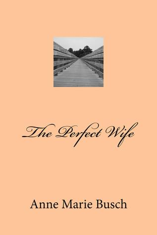 The Perfect Wife by AnneMarie Busch