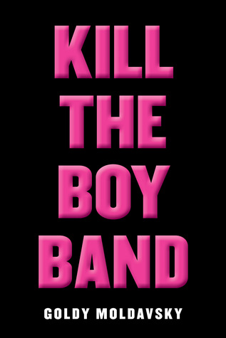 Book Review: Kill the Boy Band by Goldy Moldavsky
