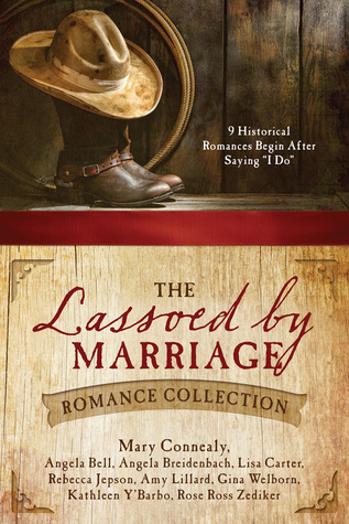 "The Lassoed by Marriage Romance Collection: 9 Historical Romances Begin After Saying ""I Do"""