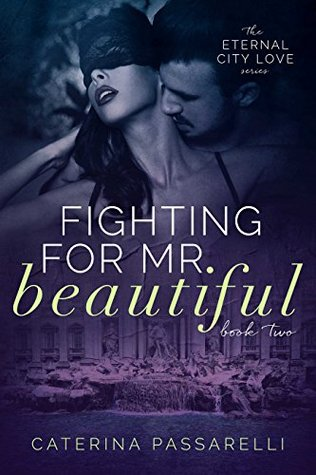 Fighting For Mr. Beautiful (Eternal City Love, #2) by Caterina Passarelli