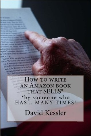 How to write an Amazon book that SELLS* by David  Kessler