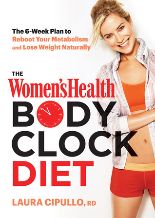 The Women's Health Body Clock Diet: Reset Your Brain-Belly Signal to Defeat Cravings and Drop Pounds!