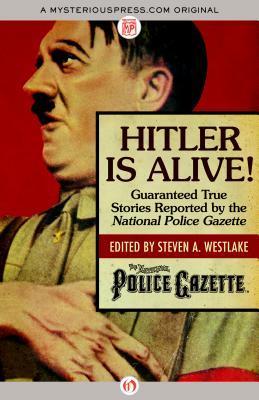 Hitler Is Alive! by Steven A. Westlake