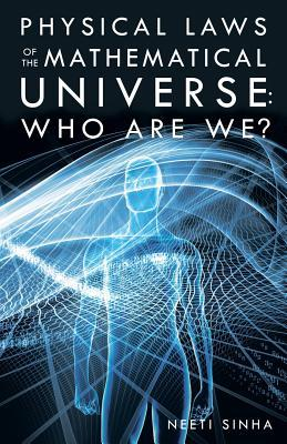 Physical Laws of the Mathematical Universe by Neeti Sinha