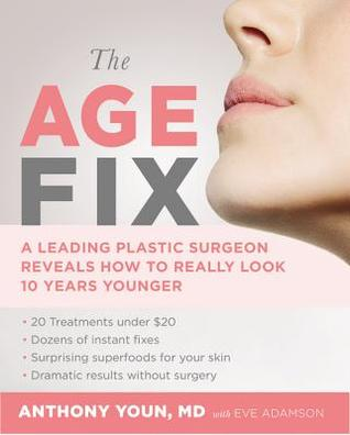 The Age Fix: A Leading Plastic Surgeon Reveals How To Really Look Ten Years Younger