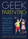 Geek Parenting : What Joffrey, Jor-El, Maleficent, and the McFlys Teach Us about Raising a Family