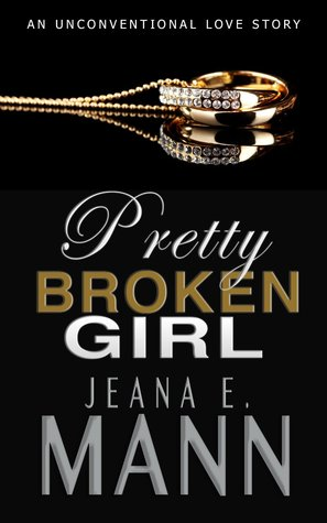 Pretty Broken Girl An Unconventional Love Story by Jeana E. Mann