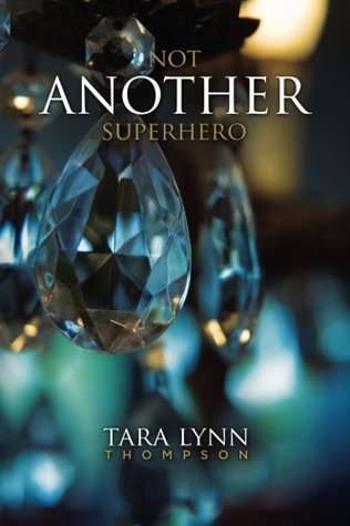 Not Another Superhero by Tara Lynn Thompson
