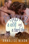 Between a Wolf and a Hard Place- Part 3: BBW Shifter Menage (Bwtween a Wolf and a Hard Place)