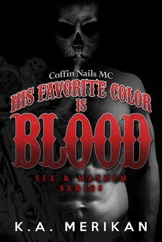 His Favorite Color Is Blood: Coffin Nails MC (Sex & Mayhem, #8)