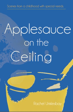 Applesauce on the Ceiling by Rachel Unklesbay