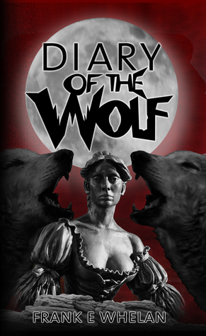 Diary of the Wolf by Frank E. Whelan