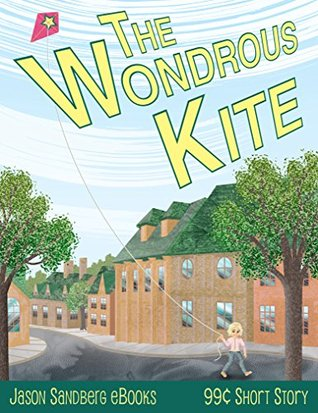 The Wondrous Kite (Jason Sandberg eBooks 99 Cent Short Story Book 3)