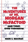 The McVentures of Me, Morgan McFactoid: Hair Today, Gone Tomorrow