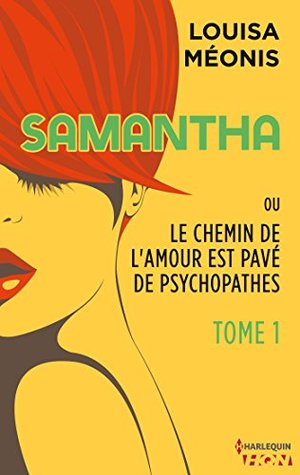 Samantha ou Le chemin de l'amour est pavé de psychopathes - Tome 1 (HQN)