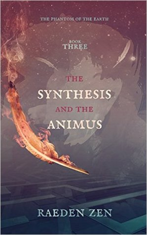 The Synthesis and the Animus by Raeden Zen
