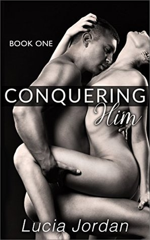 Conquering Him by Lucia Jordan