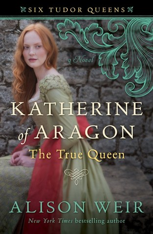 Katherine of Aragon, The True Queen: A Novel