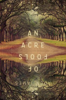 An Acre of Fools by Aden James