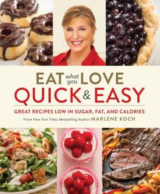 Eat What You Love: Quick & Easy: Great Recipes Low in Sugar, Fat, and Calories