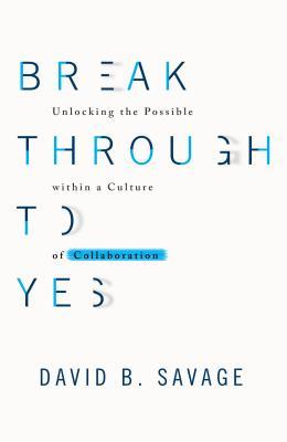 Break Through to Yes by Dave Savage