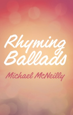 Rhyming Ballads by Michael McNeilly