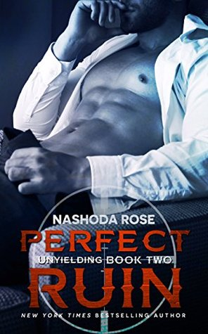 Perfect Ruin (Unyielding, #2) by Nashoda Rose