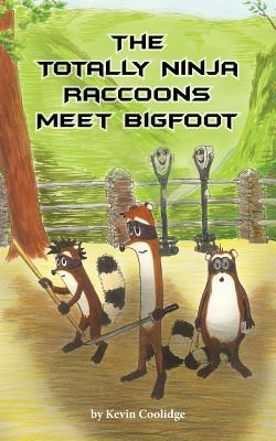 The Totally Ninja Raccoons Meet Bigfoot by Kevin Coolidge