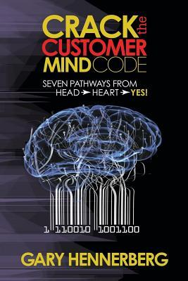 Crack the Customer Mind Code: Seven Pathways from Head to Heart to Yes!