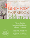 Mind-Body Workbook for Addiction: Effective Tools for Substance-Abuse Recovery and Relapse Prevention