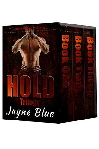 Hold Trilogy (Hold Trilogy, #1-3) by Jayne Blue