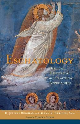 Eschatology: Biblical, Historical, and Practical Approaches