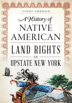 History of Native American Land Rights in Upstate New York by Cindy Amrhein