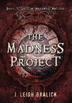 The Madness Project by J. Leigh Bralick