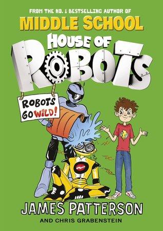 Robots Go Wild!: (House of Robots #2)