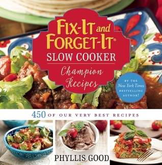 Fix-It and Forget-It Slow Cooker Champion Recipes: 450 of Our Very Best Recipes