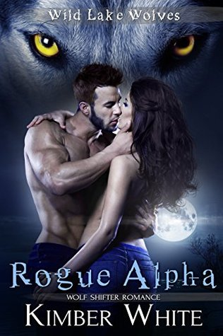 Rogue Alpha (Wild Lake Wolves, #1) by Kimber White