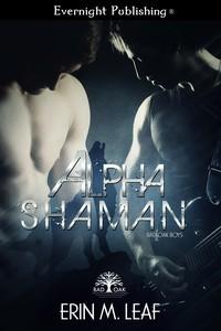 Book Review: Alpha Shaman (Bad Oak Boy's, #2) by Erin M. Leaf