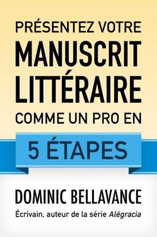 Présentez votre manuscrit littéraire comme un pro en 5 étapes by Dominic Bellavance