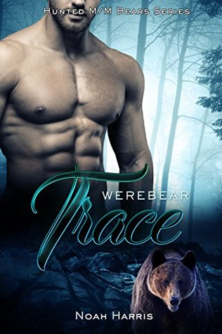 Werebear Trace (HUNTED M/M BEARS Book 1) by Noah Harris
