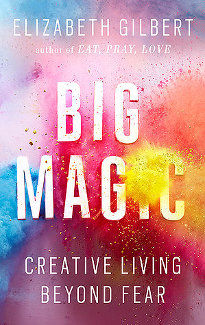 Big Magic by Liz Gilbert
