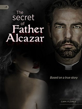 The Secret of Father Alcazar by Cami Flores