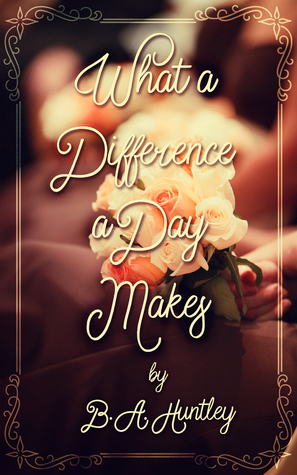 Recent Release Review: What a Difference a Day Makes by B.A. Huntley