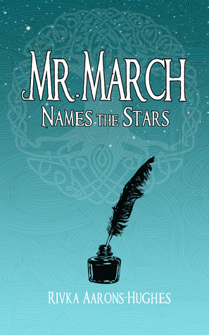 Book cover, black feather quill in ink pot over an aquamarine background, text reads Mr. March names the Stars, Rivka Aarons-Hughes