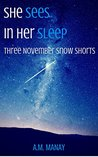 She Sees in Her Sleep: Three November Snow Shorts