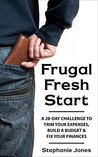 Frugal Fresh Start: A 28-day challenge to trim your expenses, build a budget & fix your finances